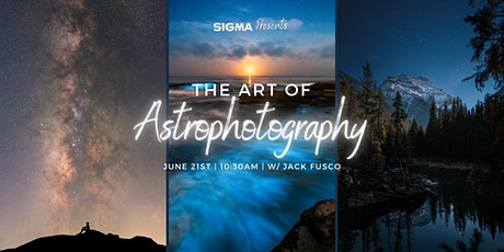 Sigma Presents - The Art of Astrophotography with Jack Fusco! tickets