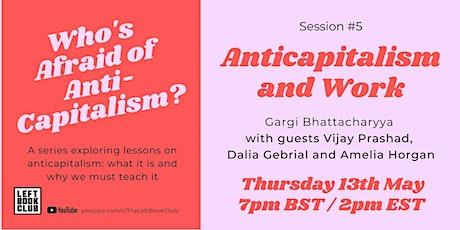 Anticapitalism and Work with Vijay Prashad, Dalia Gebrial, Amelia Horgan tickets