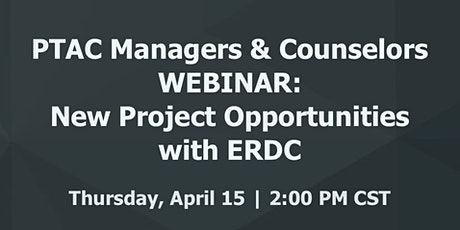 PTAC Managers & Counselors Webinar: New Project Opportunities with ERDC tickets