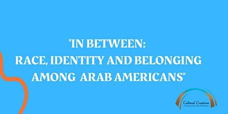 """In-Between: Race, Identity and Belonging Among Arab Americans"" tickets"
