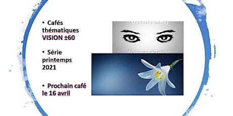 VISION ±60 - Série printemps 2021 - Cafés thématiques - Avril à juin tickets