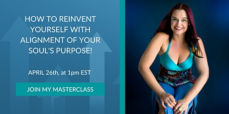 How to Reinvent Yourself with alignment of your Soul's Purpose! tickets