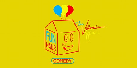 Fun Haus Comedy: The Valencia Room tickets