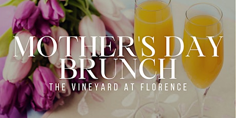 Mother's Day Brunch at The Vineyard at Florence tickets