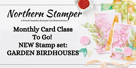 Monthly Card Class - Class To Go! NEW Stamp set: GARDEN BIRDHOUSES tickets