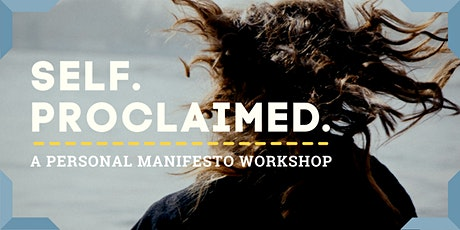 Self. Proclaimed. A Personal Manifesto Workshop. tickets