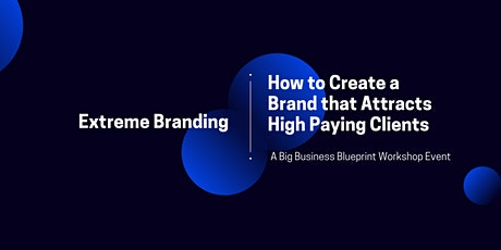 Extreme Branding: How to Create a Brand That Attracts High Paying Clients tickets