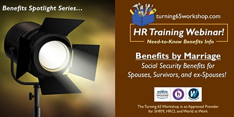 Spotlight Training Series: Social Security Benefits by Marriage. tickets