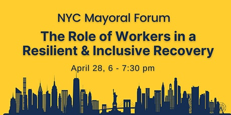 NYC Mayoral Forum: The Role of Workers in a Resilient & Inclusive Recovery tickets