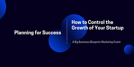 Planning for Success: How to Control the Growth of Your Startup tickets