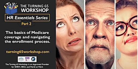 Part 2. HR ESSENTIALS: Understanding Medicare Coverage & Enrollment. tickets
