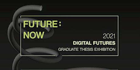 Future: Now - Digital Futures Graduate Thesis Exhibition 2021 tickets