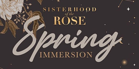 Sisterhood of the Rose - Spring Immersion tickets