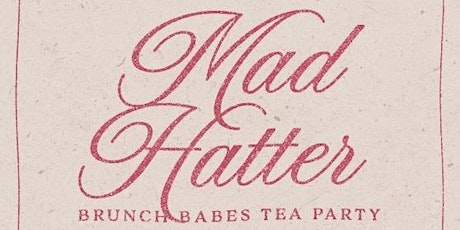 Brunch Babes -Mad Hatter Tea Party tickets
