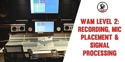 WAM Level 2: Recording, Mic Placement, Mixing & Signal Processing – Class B