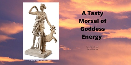 A tasty morsel of Goddess Energy - Elaine Musgrave and Sara Norrish tickets
