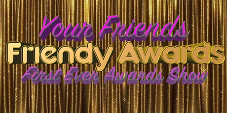 Your Friends present: The Friendy Awards! tickets