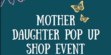Mother Daughter Pop Up Shop tickets