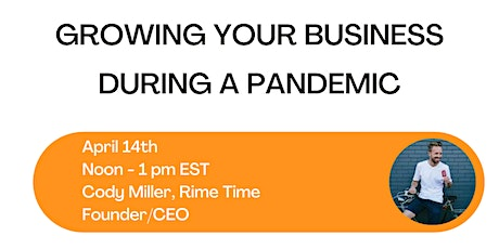 Growing Your Business During A Pandemic featuring Cody Miller, Rime Time tickets
