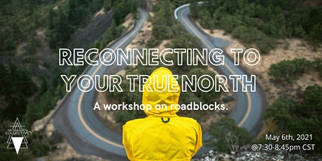 RECONNECTING TO YOUR TRUE NORTH: a workshop on roadblocks tickets