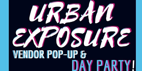 URBAN EXPOSURE - Day Party & Pop-Up tickets