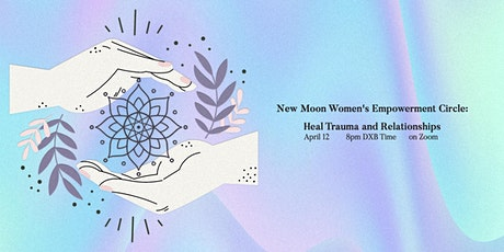 NEW MOON WOMEN'S EMPOWERMENT CIRCLE: Heal Trauma & Relationships tickets