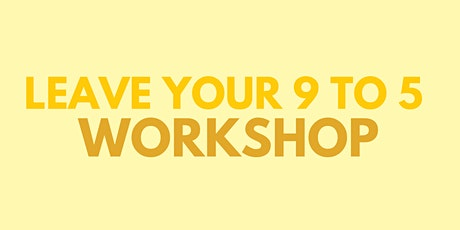 Leave Your 9-5 Workshop tickets
