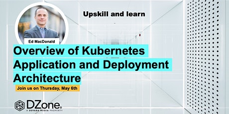 [DZone] Overview of Kubernetes Application and Deployment Architecture tickets