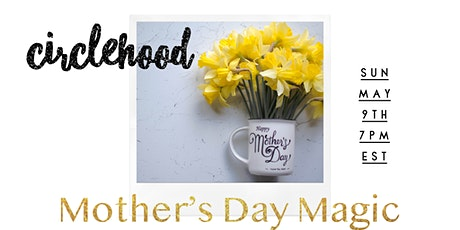 Circlehood Mother's Day Magic entradas