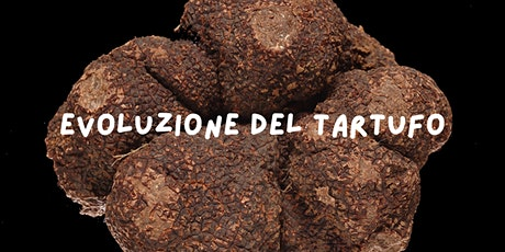 Evoluzione del tartufo (Evolution of the Truffle) tickets