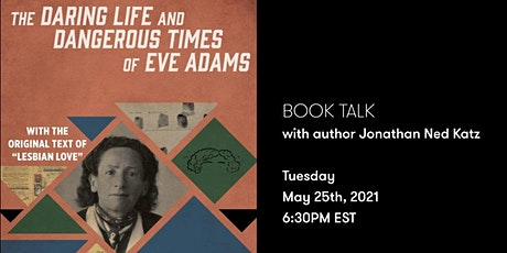 DARING AND DANGEROUS: The life of Eve Adams, with author Jonathan Ned Katz tickets