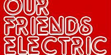 Our  Friends Electric tickets