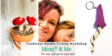 Mom & Me Needle Felted  Toadstool  Workshop tickets