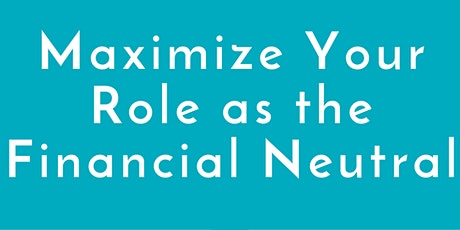 Maximizing Your Role as The Financial Neutral tickets
