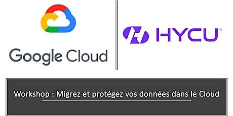 Workshop Google-HYCU : Migrez et protégez vos données dans Google Cloud tickets