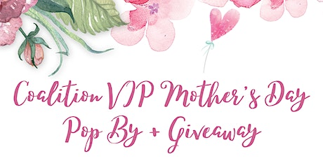 Coalition VIP Mother's Day Pop By + Giveaway tickets