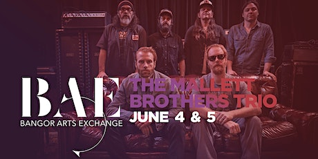 The Mallett Brothers Trio at the Bangor Arts Exchange - NIGHT 2 - 6/5/2021 tickets