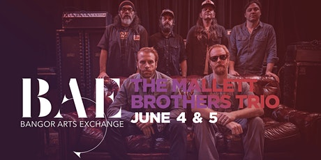 The Mallett Brothers Trio at the Bangor Arts Exchange - NIGHT 1 - 6/4/2021 tickets
