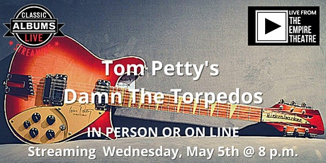 Classic Albums Live - Tom Petty & The Heartbreakers....Damn The Torpedos tickets