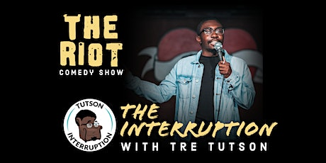 "The Riot Standup Comedy Show  presents ""The Interruption"" with Tre Tutson tickets"
