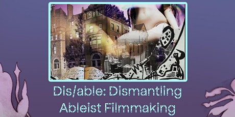 DIS/able: Dismantling Ablest Filmmaking .... a DIY Extravaganza! tickets