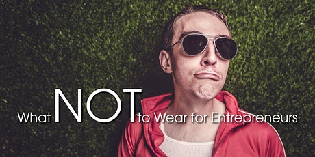 What NOT to Wear for Entrepreneurs tickets