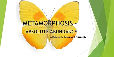 Metamorphosis ~  Absolute Abundance tickets
