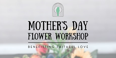Faithful Love Mother's Day Flower Workshop tickets