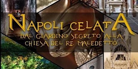 Napoli Celata: Dal Giardino segreto alla Chiesa del Re maledetto biglietti
