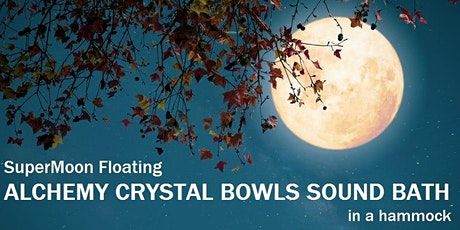 SuperMoon Floating ALCHEMY CRYSTAL BOWLS SOUND BATH in a hammock tickets