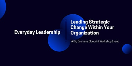 Everyday Leadership: Leading Strategic Change Within Your Organization tickets