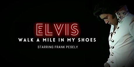 Elvis- Walk A Mile In My Shoes- Saturday 24th July 2021 tickets