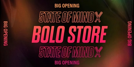 5TATE OF MIND / BOLO STORE - Big Opening tickets
