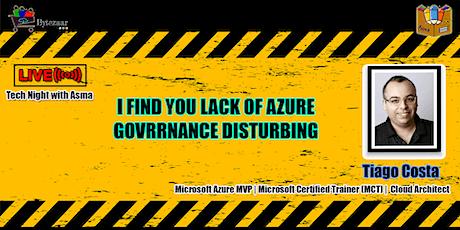 I Find You Lack of Azure Governance Disturbing tickets